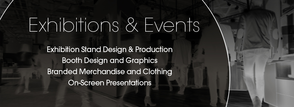 Exhibitions & Events | Exhibition Stand Design & Production, Booth Design & Graphics, Branded Merchandise & Clothing, On Screen Presentations